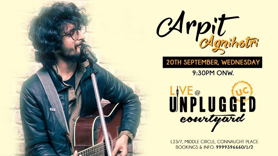Arpit Agnihotri performing live at Unplugged Courtyard MyConnaughtplace